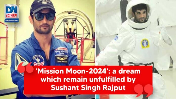 'Mission Moon-2024': a dream which remains unfulfilled by Sushant Singh Rajput